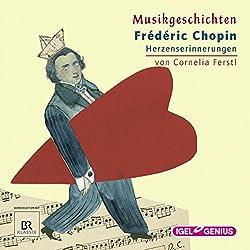 Frédéric Chopin: Herzenserinnerungen (Musikgeschichten)