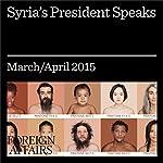 Syria's President Speaks | Jonathan Tepperman