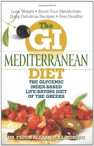 The GI Mediterranean Diet: The Glycemic Index-Based Life-Saving Diet of the Greeks by Fedon Alexander Lindberg M.D.