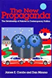 The New Propaganda : The Dictatorship of Palaver in Contemporary Politics, Combs, James and Nimmo, Dan, 0801305071