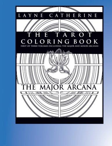 The Tarot Coloring Book - The Major Arcana: Advanced Coloring Therapy For Adults (The Tarot Coloring Book - The Major and Minor Arcana) (Volume 1)