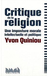 Critique de la religion : Une imposture morale, intellectuelle et politique par Yvon Quiniou