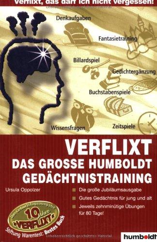 Verflixt - Das große Humboldt Gedächtnistraining: Die große Jubiläumsausgabe - Gutes Gedächtnis für jung und alt - Jeweils zehnminütige Übungen für 80 Tage
