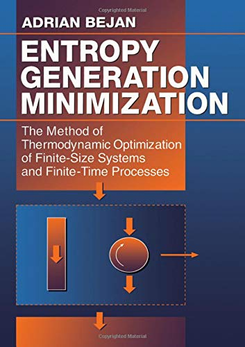 Entropy Generation Minimization: The Method of Thermodynamic Optimization of Finite-Size Systems and Finite-Time Processes (Mechanical and Aerospace Engineering Series) (The Physics Of Life The Evolution Of Everything)