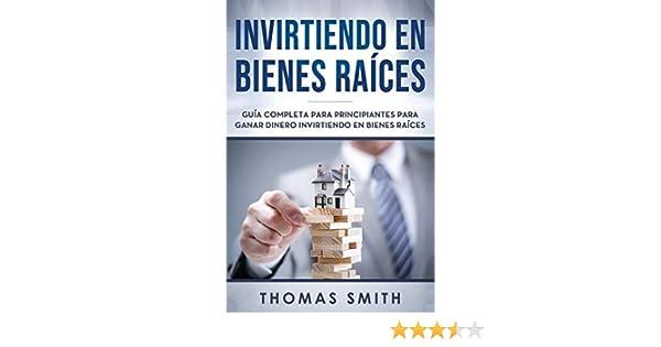 Invirtiendo en bienes raíces: Guía completa para principiantes para ganar dinero invirtiendo en bienes raíces: Amazon.es: Smith, Thomas: Libros