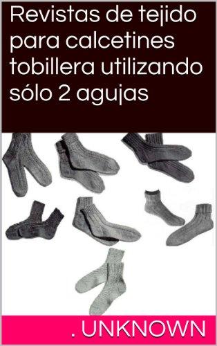 Revistas de tejido para calcetines tobillera utilizando sólo 2 agujas (Spanish Edition) by [