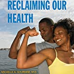 Reclaiming Our Health: A Guide to African American Wellness | Michelle A. Gourdine