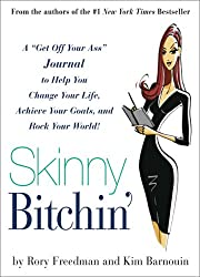 Skinny Bitchin': A Get Off Your Ass Guide to Help You Change Your Life, Achieve Your Goals, and Rock Your World!