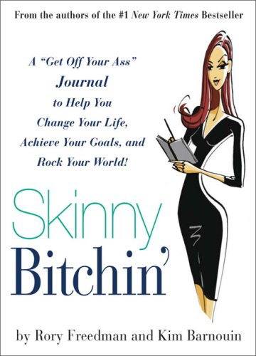 "Download Skinny Bitchin': A """"Get Off Your Ass"""" Journal to Help You Change Your Life, Achieve Your Goals, and Rock Your World! PDF"