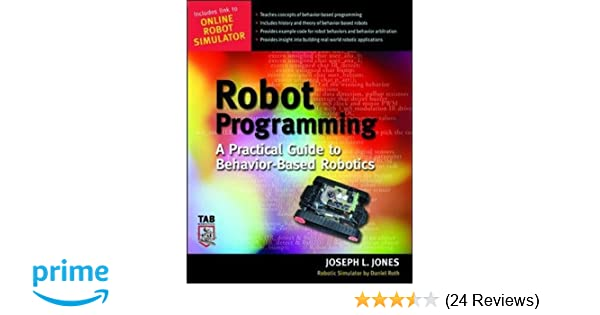 Robot Programming : A Practical Guide To Behavior Based Robotics: Joe  Jones, Daniel Roth: 9780071427784: Amazon.com: Books