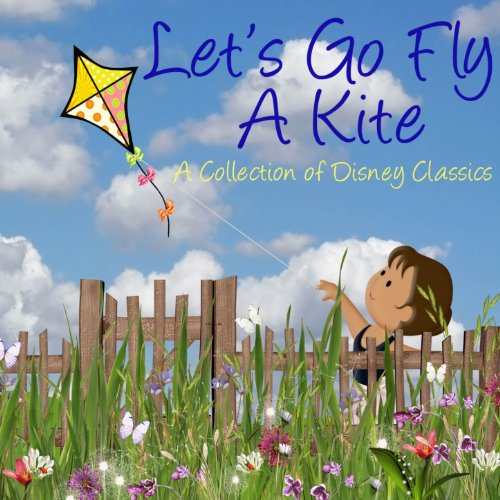 Fly A Kite - Let's Go Fly a Kite (A Collection of Disney Classics)
