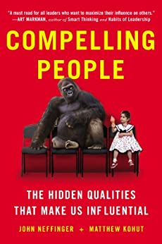 Compelling People: The Hidden Qualities That Make Us Influential by [Neffinger, John, Kohut, Matthew]