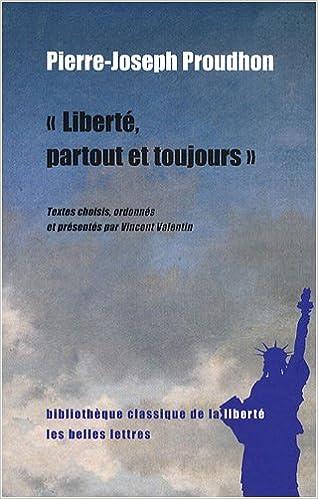 Liberté, partout et toujours Pierre-Joseph Proudhon