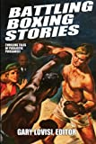 img - for Battling Boxing Stories: Thrilling Tales of Pugilistic Puissance book / textbook / text book