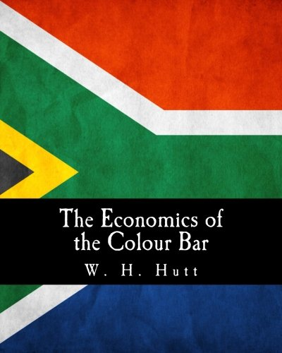 Download The Economics of the Colour Bar (Large Print Edition): A Study of the Economic Origins and Consequences of Racial Segregation in South Africa ebook