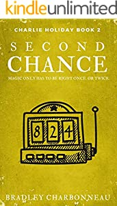 Second Chance: Magic only has to be right once. Or twice. (Charlie Holiday Book 2)