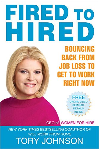 fired to hired bouncing back from job loss to get to work right now tory johnson 9780425230558 amazoncom books - Losing Job Getting Fired From Job