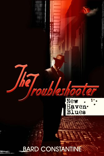 Book: The Troubleshooter - New Haven Blues by Bard Constantine