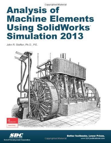 Analysis of Machine Elements Using SolidWorks Simulation 2013 by SDC Publications