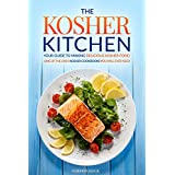 The Kosher Kitchen - Your Guide to Making Delicious Kosher Food: One of the Only Kosher Cookbooks You Will Ever Need