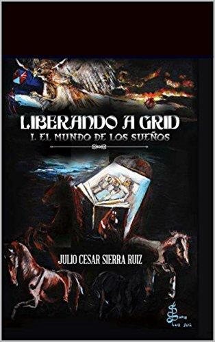 Liberando a Grid: I. El mundo de los sueños (Spanish Edition)