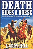 Death Rides A Horse: A Western Adventure From The Author of The Man From Nowhere (The Will Cannon Western Adventures)