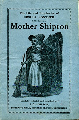 The Life And Prophecies Of Ursula Sontheil Better Known As Mother Shipton Carefully Compiled For Dropping Well Estate Ltd