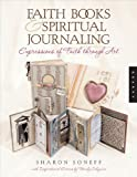 Faith Books & Spiritual Journaling: Expressions of Faith through Art (Quarry Book)