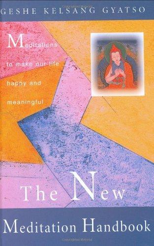 New Meditation Handbook: Meditations to Make Our Life Happy and Meaningful Geshe Kelsang Gyatso
