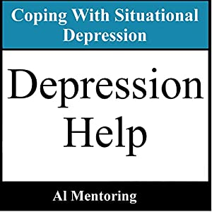 Depression Help: Coping with Situational Depression Audiobook
