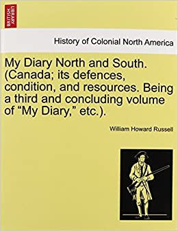 Book My Diary North and South. (Canada; its defences, condition, and resources. Being a third and concluding volume of My Diary, etc.). VOL. I by William Howard Russell (2011-03-26)