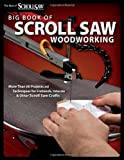Big Book of Scroll Saw Woodworking: More Than 60 Projects and Techniques for Fretwork, Intarsia and Other Scroll Saw Crafts (The Best of Scroll Saw Woodworking and Cra)