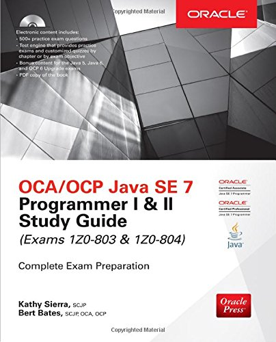 OCA/OCP Java SE 7 Programmer I & II Study Guide (Exams 1Z0-803 & 1Z0-804) (Certification Press)
