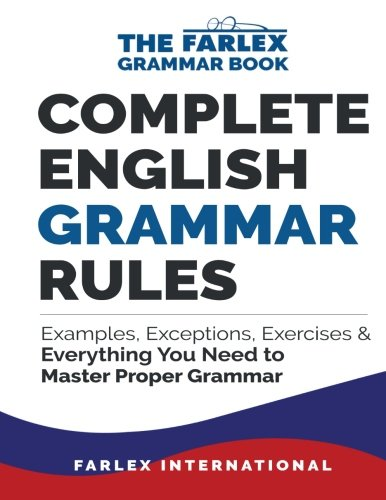 Complete English Grammar Rules: Examples, Exceptions, Exercises, and Everything You Need to Master Proper Grammar (The Farlex Grammar Book) (Volume 1)