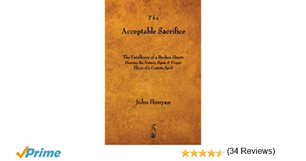 The acceptable sacrifice the excellency of a broken heart john the acceptable sacrifice the excellency of a broken heart john bunyan 9781603865753 amazon books fandeluxe PDF
