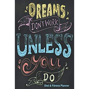 Dreams Don't Work Unless You Do Diet & Fitness Planner: Meal Planner And Fitness Tracker With Motivational Quotes (Simply Pretty Weight Loss Planners)