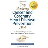 Budwig Cancer & Coronary Heart Disease Prevention Diet: The Complete Recipes, Updated Research & Protocols for Health & Healing