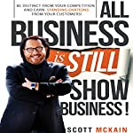 All Business Is Still Show Business: Create Distinction and Earn Standing Ovations from Customers in a Hyper-Competitive Marketplace | Scott McKain