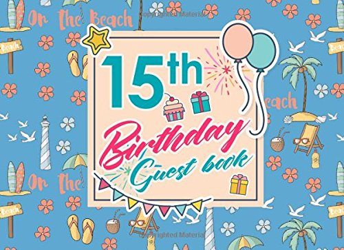 Download 15th Birthday Guest Book: Birthday Girl Guest Book, Guest Book For Visitors, Blank Guest Book Lined, Guest Sign In For Birthday, Cute Beach Cover (Volume 57) pdf epub