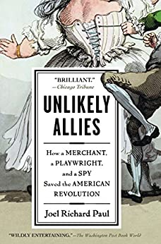 Unlikely Allies: How a Merchant, a Playwright, and a Spy Saved the American Revolution by [Paul, Joel Richard]