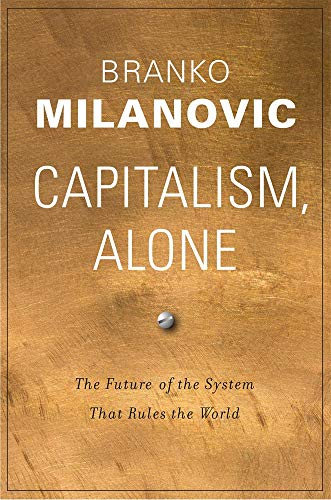 Capitalism, Alone: The Future of the System That Rules the World por Branko Milanovic