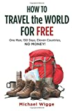 How to Travel the World for Free: One Man, 150 Days, Eleven Countries, No Money!