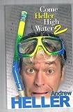 Come Heller High Water, Andrew Heller, 0964983214