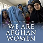 We Are Afghan Women: Voices of Hope |  George W. Bush Institute