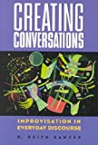 Creating Conversations : Performance in Everyday Life, Sawyer, Keith, 1572733306