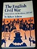 The English Civil War : Conservatism and Revolution, 1603-1649, Ashton, Robert, 0393952029