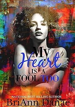 My Heart Is A Fool Too by [Danae, BriAnn]