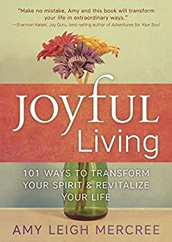 Joyful Living: 101 Ways to Transform Your Spirit and Revitalize Your Life by [Mercree, Amy Leigh]