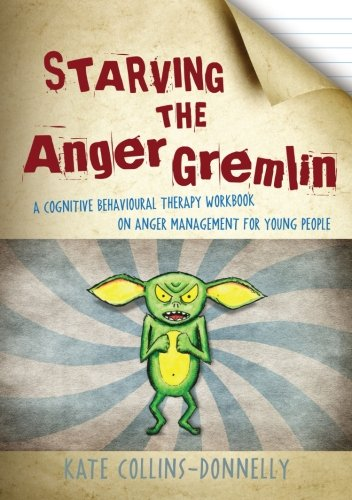 Starving the Anger Gremlin: A Cognitive Behavioural Therapy Workbook on Anger Management for Young People (Gremlin and T