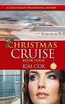 Christmas Cruise - #4: A Lana Malloy Paranormal Mystery (Lana Malloy Paranormal Mystery Series) by [Cox, Kim]